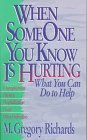 When Someone You Know Is Hurting - What You Can Do to Help