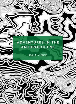 Adventures in the Anthropocene: A Journey to the Heart of the Planet we Made (Patterns of Life)