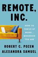 Remote, Inc - How to Thrive at Work ... Wherever You Are