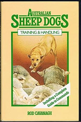 Australian Sheep Dogs - Training and Handling, Including a Complete Guide to Commands