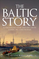 Sea and Peoples  The: A Thousand-Year History of Its Lands Baltic Story