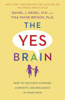 The Yes Brain - How to Cultivate Courage, Curiosity, and Resilience in Your Child