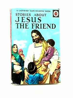 Stories about Jesus the Friend