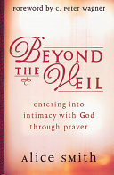 Beyond the Veil - Entering into Intimacy with God Through Prayer
