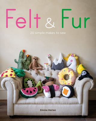 Felt and Fur: 20 Simple Makes to Sew