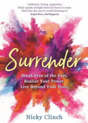 Surrender - Break Free of the Past, Realize Your Power, Live Beyond Your Story