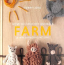 How to Crochet Animals: Farm - 25 Mini Menagerie Patterns