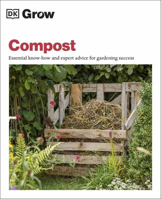 Grow Compost - Essential Know-How and Expert Advice for Gardening Success