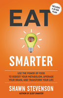 Eat Smarter - Use the Power of Food to Reboot Your Metabolism, Upgrade Your Brain, and Transform Your Life