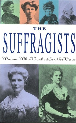 The Suffragists Women who worked for the vote
