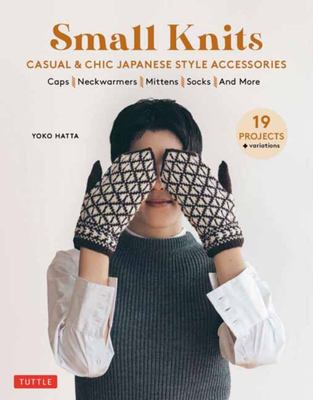 Small Knits - Casual and Chic Japanese-Style Accessories (19 Projects + Variations)