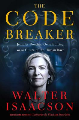 Code Breaker - Jennifer Doudna, Gene Editing, and the Future of the Human Race (HB)