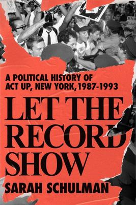 Let the Record Show - A Political History of ACT up New York, 1987-1993