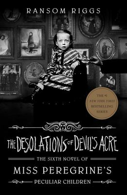 The Desolations of Devil's Acre (Miss Peregrine's Peculiar Children #6)