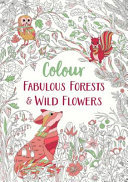 Fabulous Forests and Wild Flowers - An Anti-Stress Colouring Book