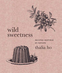 Wild Sweetness - Recipes Inspired by Nature
