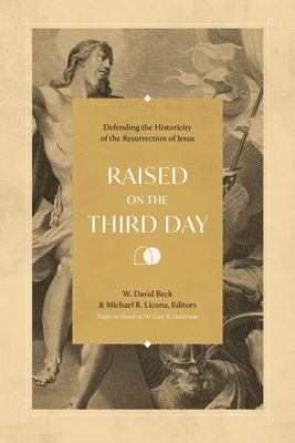 Raised on the Third Day - Defending the Historicity of the Resurrection of Jesus
