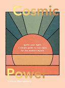Cosmic Power: Ignite Your Light - a Simple Guide to Sun Signs for the Modern Mystic