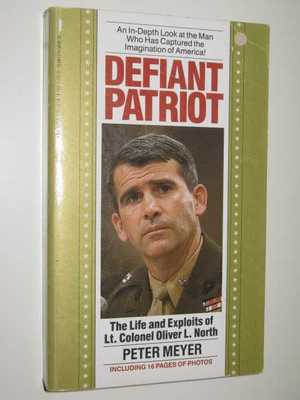 Defiant Patriot - The Life and Exploits of Lieutenant Colonel Oliver North