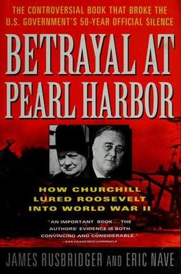 Betrayal at Pearl Harbor - How Churchill Lured Roosevelt into World War II