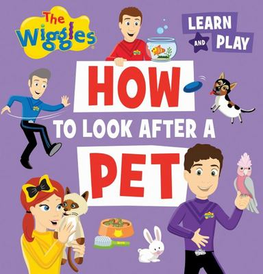 How to Look after a Pet - The Wiggles Learn and Play