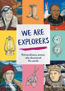 We Are Explorers - Extraordinary Women Who Discovered the World