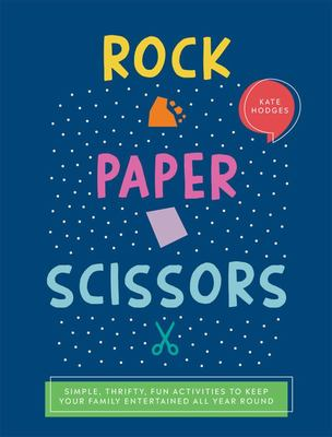 Rock, Paper, Scissors: Simple, Thrifty, Fun Activities to Keep Your Family Entertained All Year Round