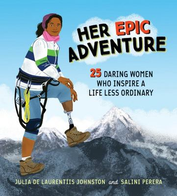 Her Epic Adventure: 25 Daring Women Who Inspire a Life Less Ordinary