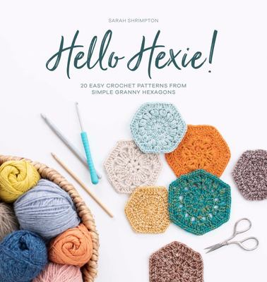 Hello Hexie! 20 Easy Crochet Patterns from Simple Granny Hexagons