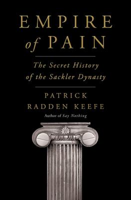 Empire of Pain - The Secret History of the Sackler Dynasty