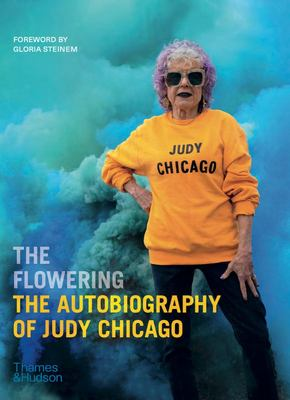 The Flowering - The Autobiography of Judy Chicago