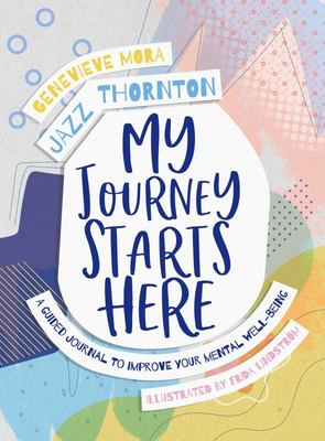 My Journey Starts Here - A Guided Journal to Improve Your Mental Well-Being