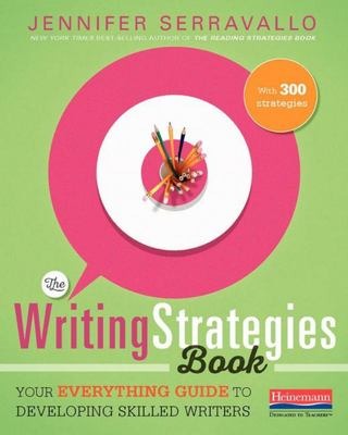 The Writing Strategies BookYour Everything Guide to Developing Skilled Writers