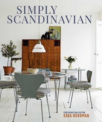 Simply Scandinavian - Calm, Comfortable and Uncluttered Homes