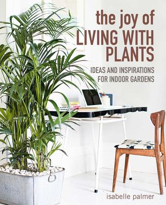 THE JOY OF LIVING WITH PLANTS
