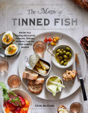 The Magic of Tinned Fish - Elevate Your Cooking with Canned Anchovies, Sardines, Mackerel, Crab, and Other Amazing Seafood