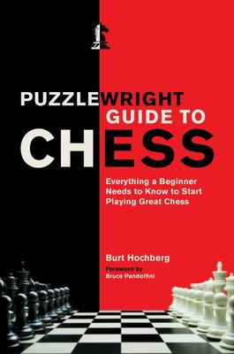 Puzzlewright Guide to Chess - Everything a Beginner Needs to Know to Start Playing Great Chess