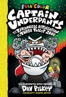 Captain Underpants and the Tyrannical Retaliation of the Turbo Toilet: Colour Edition (#11 Captain Underpants)