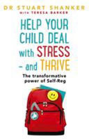 Help Your Child Deal with Stress -And Thrive - The Transformative Power of Self-Regulation