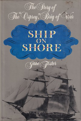 """Ship on Shore The Story of The """"Osprey"""", Brig of War"""