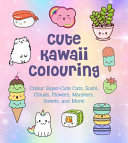 Cute Kawaii Colouring Colour Super-Cute Cats, Sushi, Clouds, Flowers, Monsters, Sweets, and More!