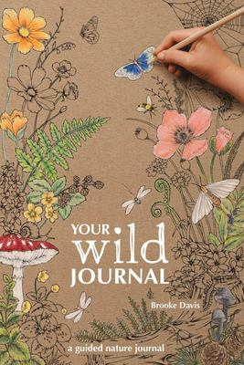 Your Wild Journal: a Guided Nature Journal
