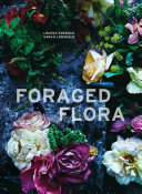 Foraged Flora: Found and Foraged Arrangements for Every Season