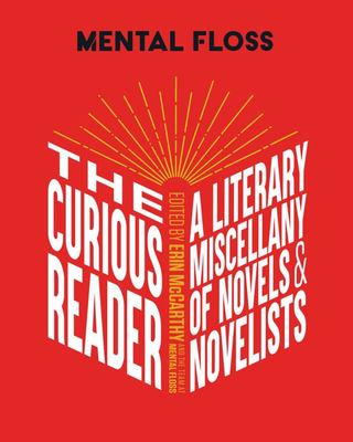 Mental Floss: the Curious Reader - | Facts about Famous Authors and Novels | Book Lovers and Literary Interest | a Literary Miscellany of Novels and Novelists
