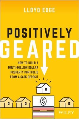 Positively Geared - How to Build a Multi-Million Dollar Property Portfolio from a $40K Deposit