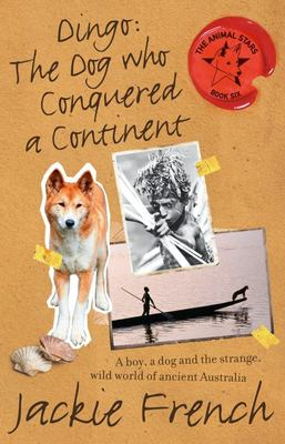 Dingo: The Dog Who Conquered a Continent (The Animal Stars #6)