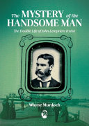 The Mystery of the Handsome Man - The Double Life of John Lempriere Irvine