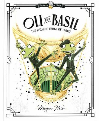 Oli and Basil: The Dashing Frogs of Travel (World of Claris HB)