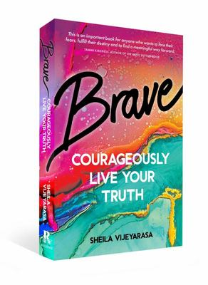 Brave: Courageously live your truth