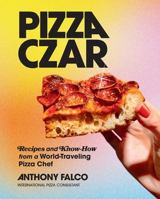 Pizza Czar - Recipes and Know-How from a World-Traveling Pizza Chef